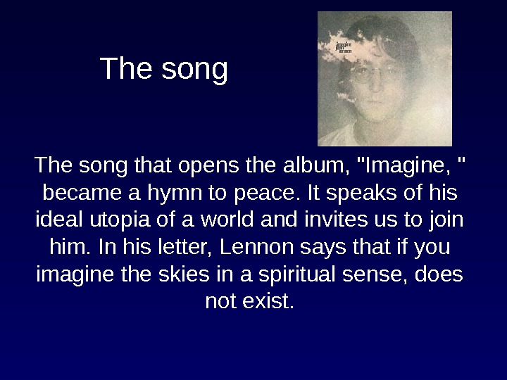 The song that opens the album, Imagine,  became a hymn to peace. It speaks of