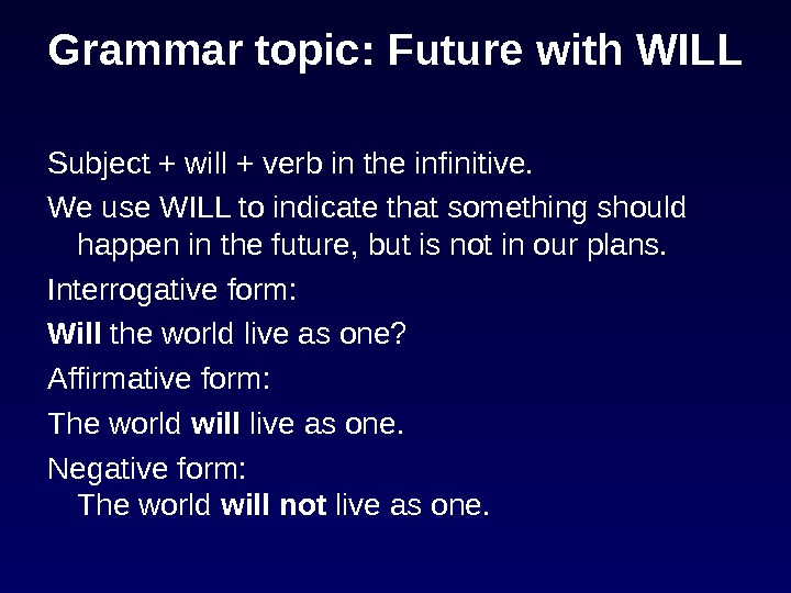 Grammar topic: Future with WILL Subject + will + verb in the infinitive. We use WILL