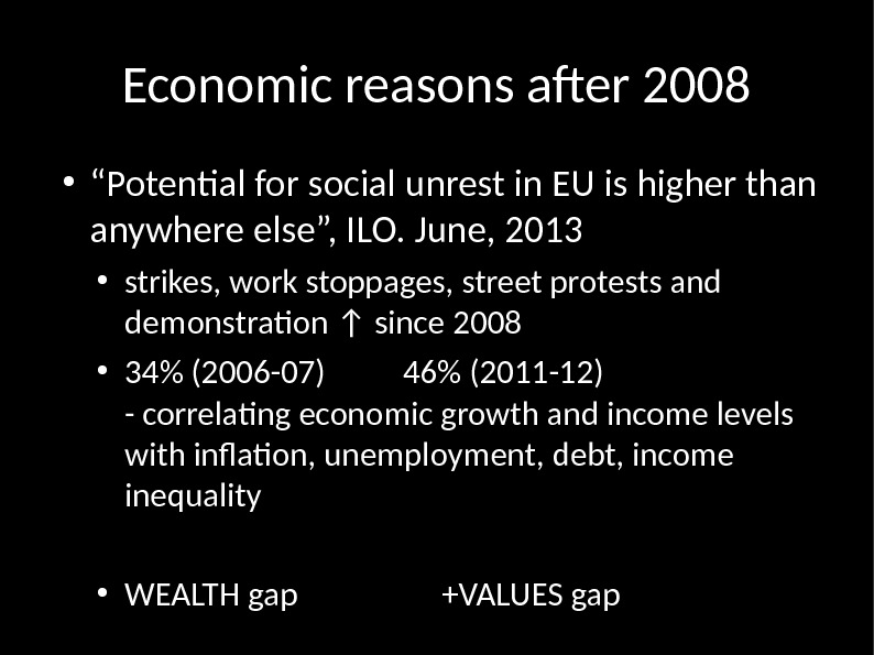 "Economic reasons after 2008 ● "" Potential for social unrest in EU is higher than anywhere"