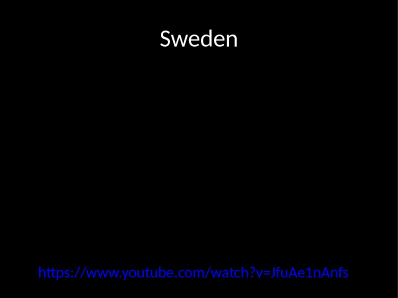 Sweden https: //www. youtube. com/watch? v=Jfu. Ae 1 n. Anfs