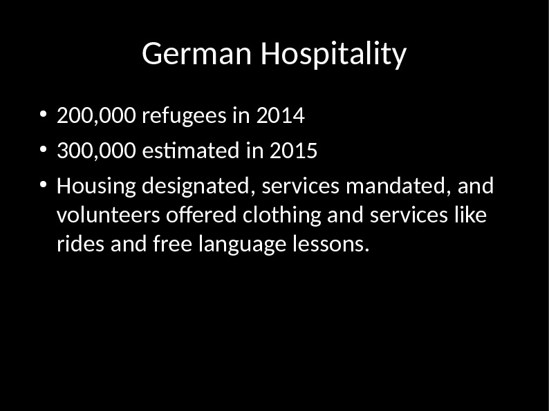 German Hospitality ● 200, 000 refugees in 2014 ● 300, 000 estimated in 2015 ● Housing