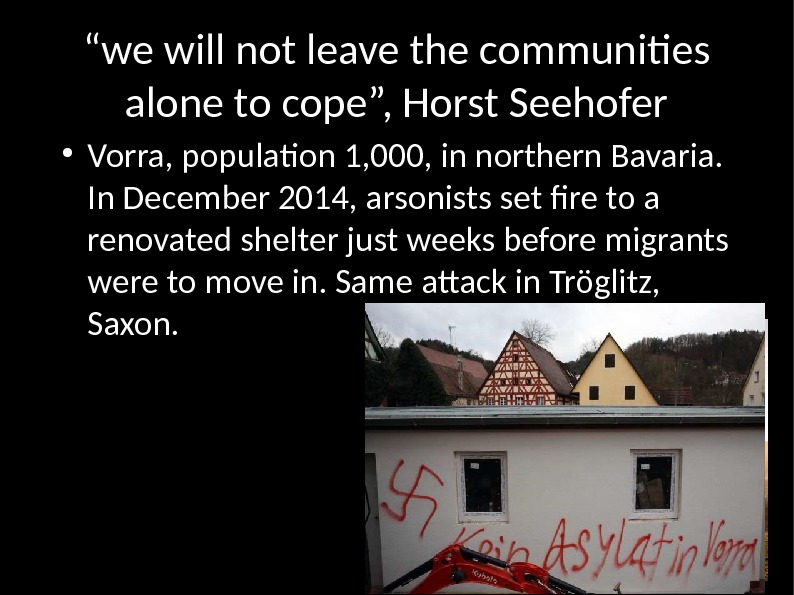 """ we will not leave the communities alone to cope"", Horst Seehofer ● Vorra, population 1,"