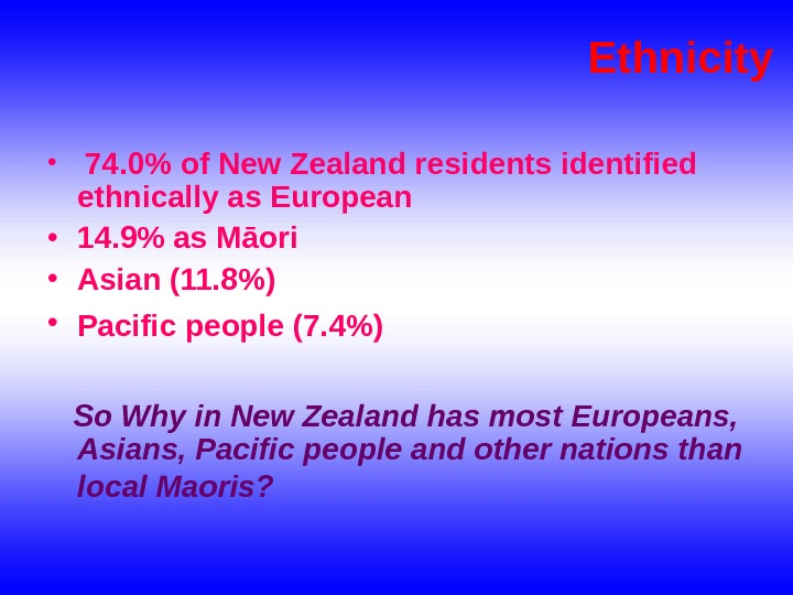 Ethnicity •  74. 0 of New Zealand residents identified ethnically as European