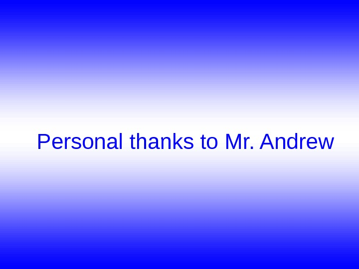 Personal thanks to Mr. Andrew