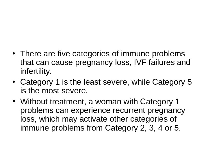 • There are five categories of immune problems that can cause pregnancy loss, IVF