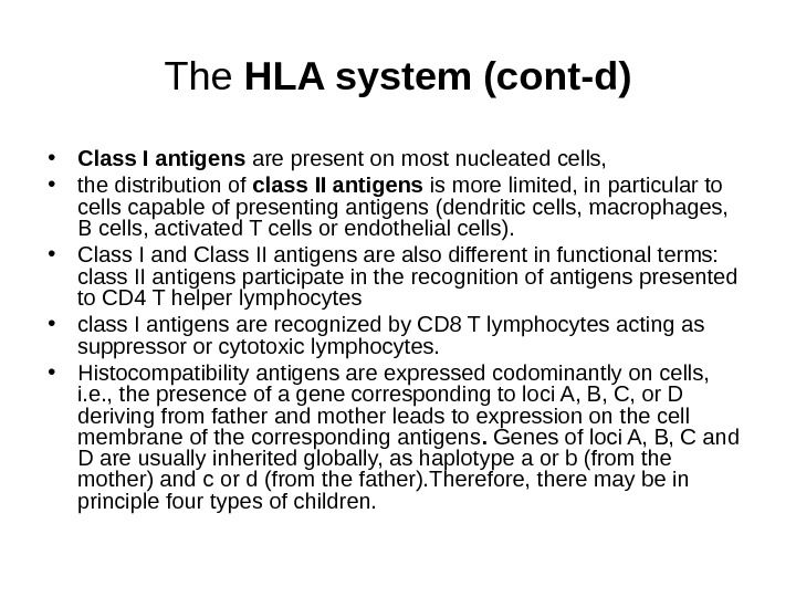 The HLA system (cont-d) • Class I  antigens are present on most nucleated