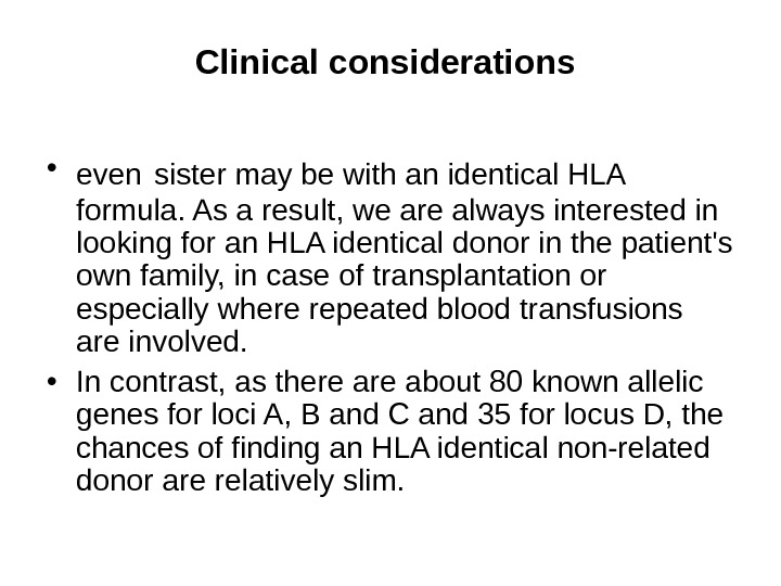 Clinical considerations  • even  sister may be with an identical HLA formula.