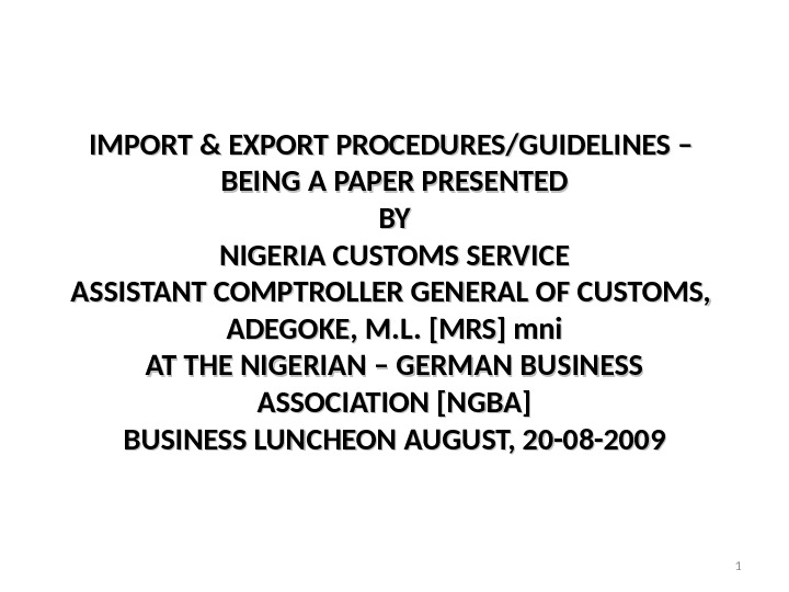 IMPORT & EXPORT PROCEDURES/GUIDELINES – BEING A PAPER PRESENTED BY BY NIGERIA CUSTOMS SERVICE ASSISTANT COMPTROLLER