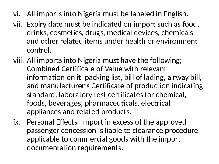 vi. All imports into Nigeria must be labeled in English.  vii. Expiry date must be