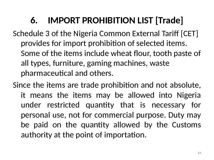 6. IMPORT PROHIBITION LIST [Trade] Schedule 3 of the Nigeria Common External Tariff [CET] provides for
