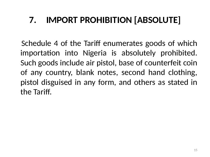 7. IMPORT PROHIBITION [ABSOLUTE]  Schedule 4 of the Tariff enumerates goods of which importation into