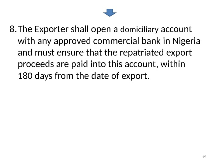 8. The Exporter shall open a domiciliary account with any approved commercial bank in Nigeria and