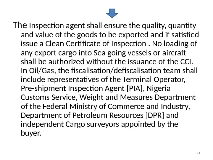 The Inspection agent shall ensure the quality, quantity and value of the goods to be exported