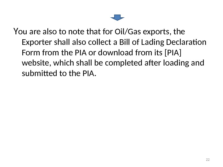 Y ou are also to note that for Oil/Gas exports, the Exporter shall also collect a