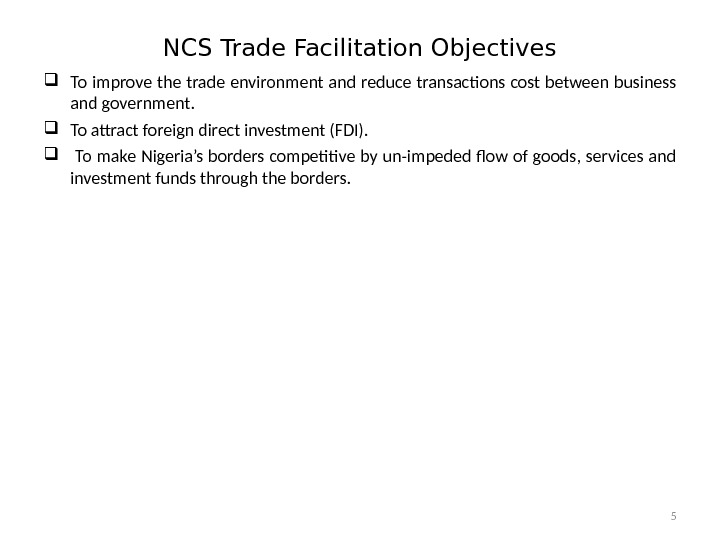 NCS Trade Facilitation Objectives To improve the trade environment and reduce transactions cost between business and