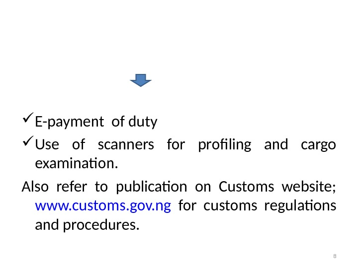E-payment of duty Use of scanners for profiling and cargo examination. Also refer to publication
