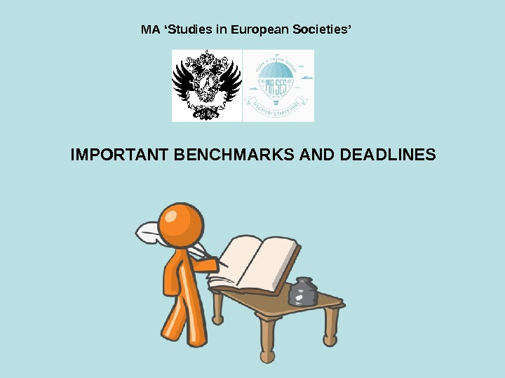 IMPORTANT BENCHMARKS AND DEADLINES MA 'Studies in European Societies'