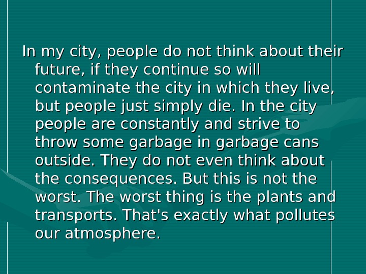 In my city, people do not think about their future, if they continue so will contaminate