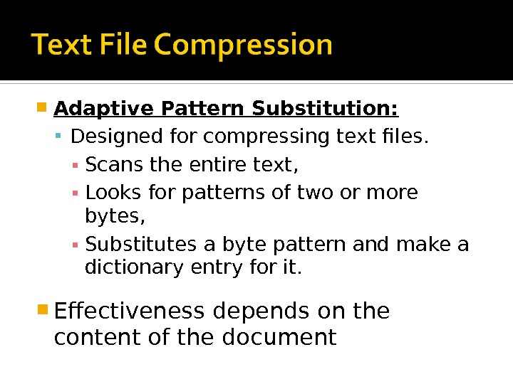 Adaptive Pattern Substitution:  Designed for compressing text files. ▪ Scans the entire text, ▪