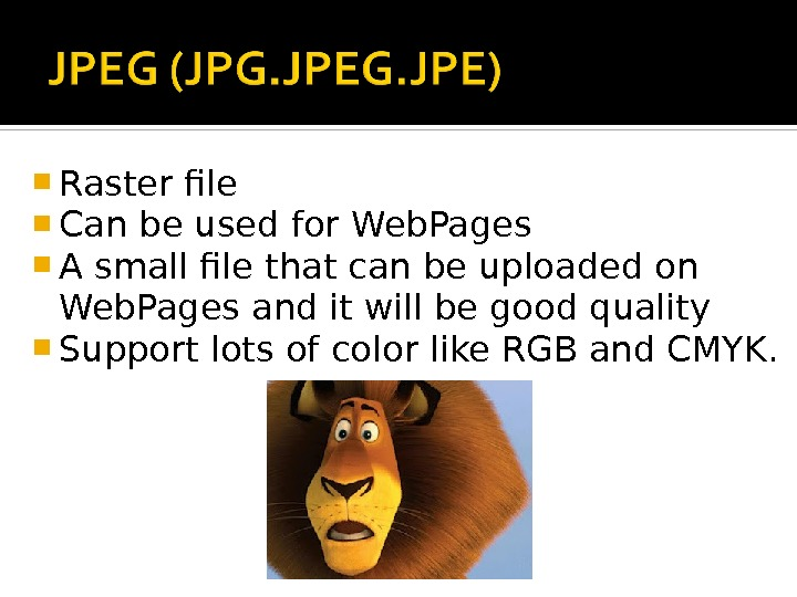 Raster file Can be used for Web. Pages A small file that can be uploaded