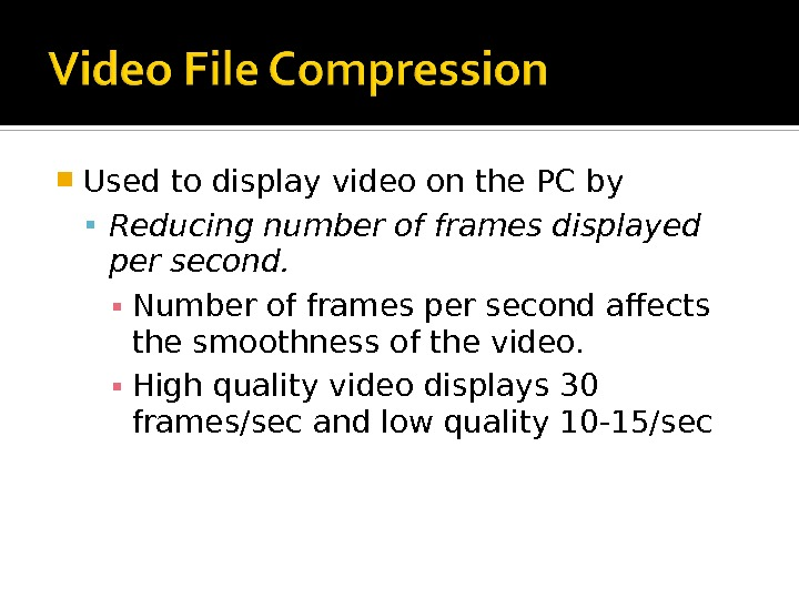 Used to display video on the PC by Reducing number of frames displayed per second.
