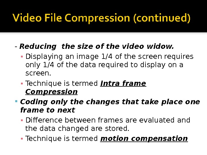 - Reducing the size of the video widow. ▪ Displaying an image 1/4 of the screen