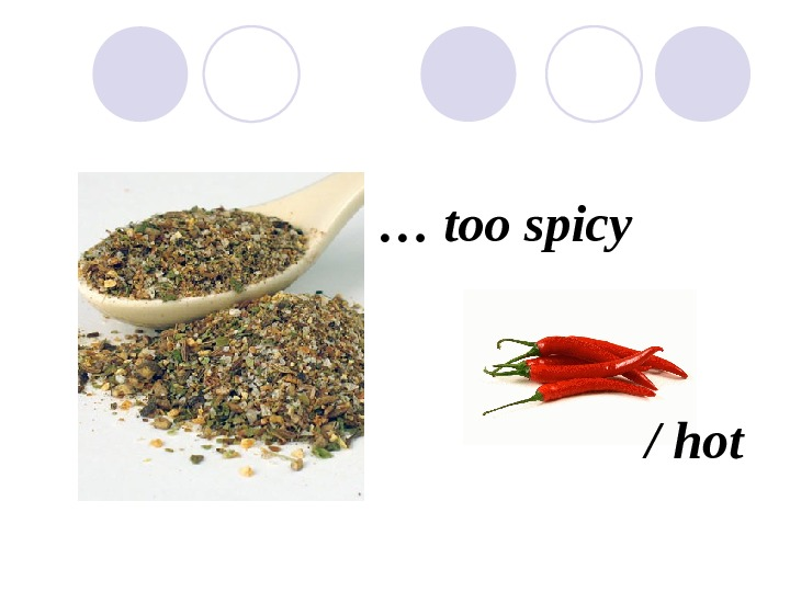 … too spicy / hot