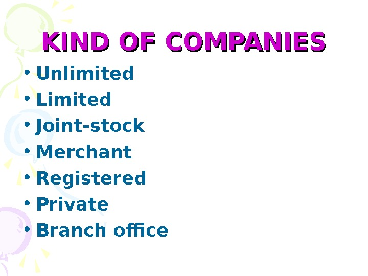 KIND OF COMPANIES • Unlimited  • Limited • Joint-stock  • Merchant •