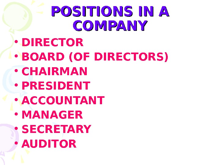 POSITIONS IN A COMPANY • DIRECTOR • BOARD (OF DIRECTORS) • CHAIRMAN • PRESIDENT