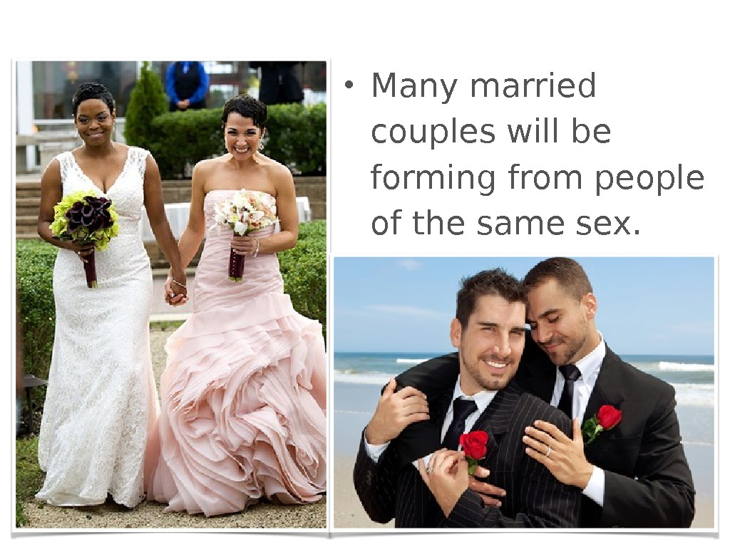 • Many married couples will be forming from people of the same sex.