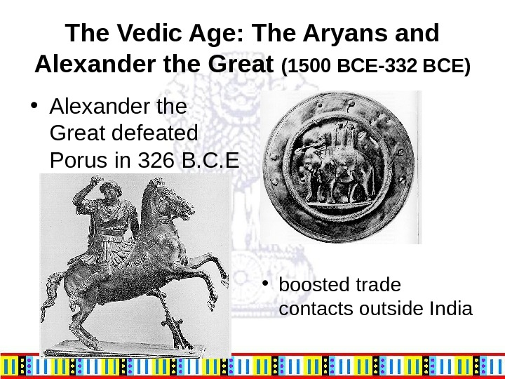 The Vedic Age: The Aryans and Alexander the Great (1500 BCE-332 BCE) • Alexander the Great