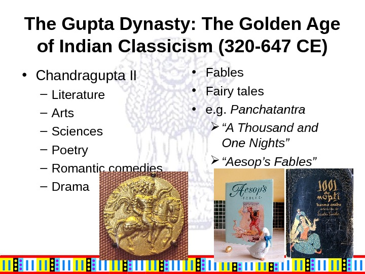The Gupta Dynasty: The Golden Age of Indian Classicism (320 -647 CE) • Chandragupta II –