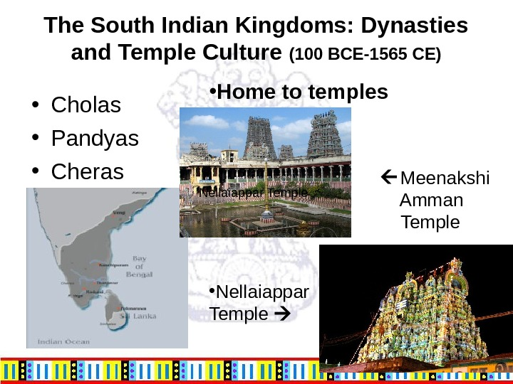 The South Indian Kingdoms: Dynasties and Temple Culture (100 BCE-1565 CE) • Cholas  • Pandyas