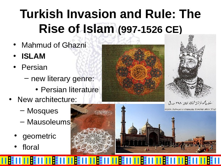 Turkish Invasion and Rule: The Rise of Islam (997 -1526 CE) • Mahmud of Ghazni •