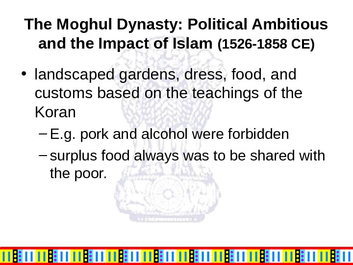 The Moghul Dynasty: Political Ambitious and the Impact of Islam (1526 -1858 CE) • landscaped gardens,