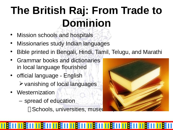 The British Raj: From Trade to Dominion • Mission schools and hospitals • Missionaries study Indian