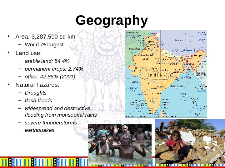 Geography • Area :  3, 287, 590 sq km – World 7 th largest •