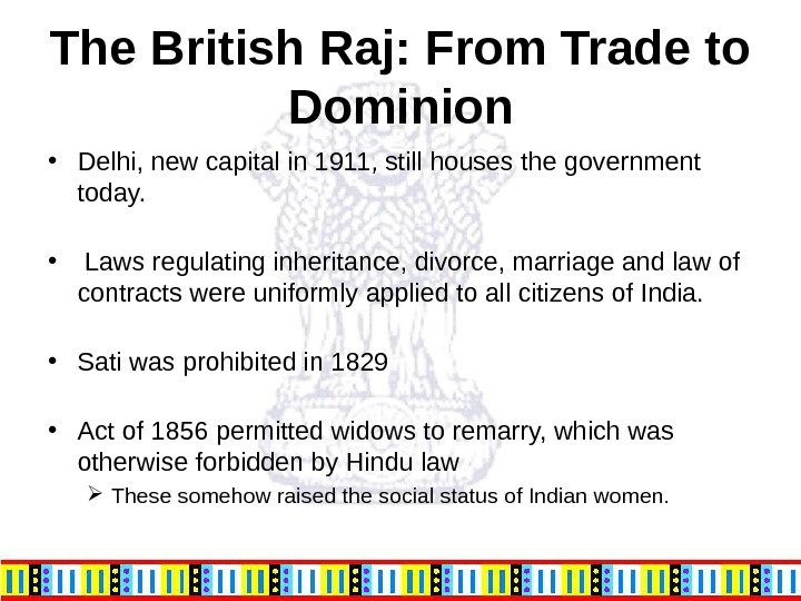 The British Raj: From Trade to Dominion • Delhi, new capital in 1911, still houses the