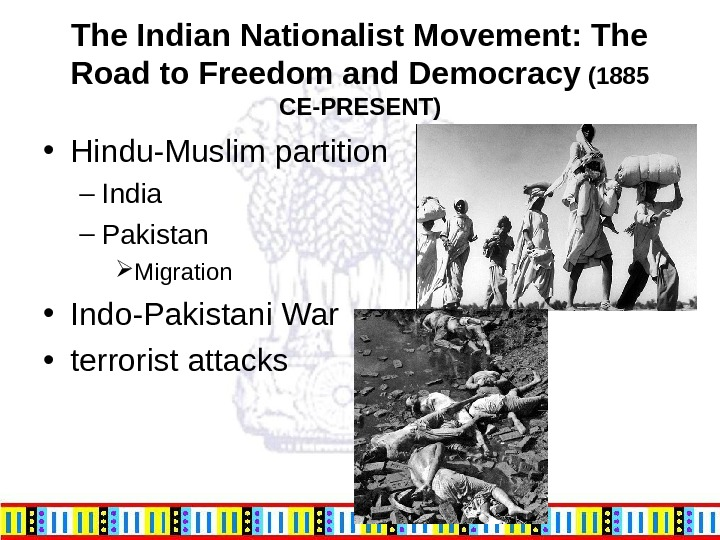 The Indian Nationalist Movement: The Road to Freedom and Democracy (1885 CE-PRESENT) • Hindu-Muslim partition –
