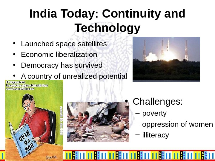 India Today: Continuity and Technology • Launched space satellites • Economic liberalization  • Democracy has