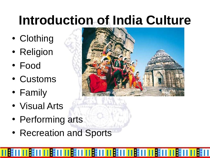 Introduction of India Culture • Clothing • Religion • Food • Customs • Family • Visual
