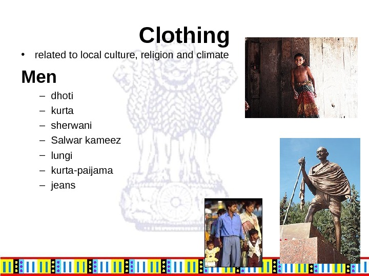 Clothing • related to local culture, religion and climate Men – dhoti – kurta – sherwani