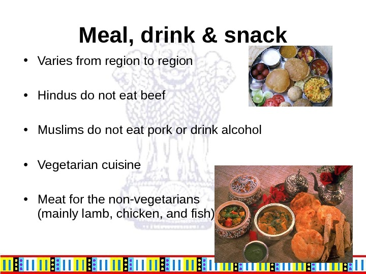 • Varies from region to region • Hindus do not eat beef • Muslims do