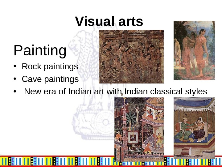 Visual arts Painting • Rock paintings  • Cave paintings •  New era of Indian