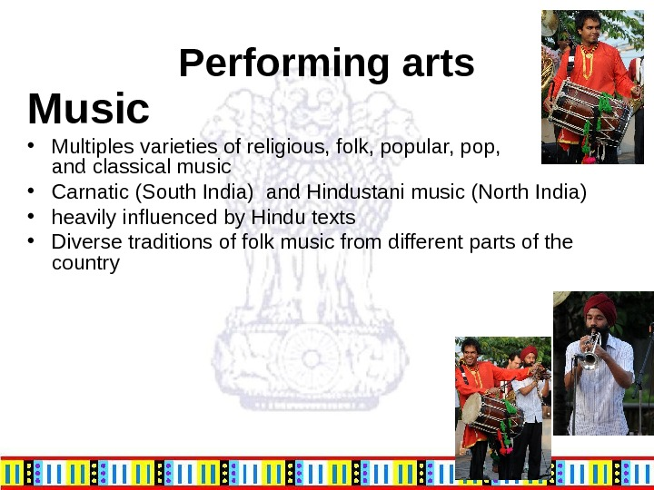 Performing arts Music • Multiples varieties of religious, folk, popular, pop,  and classical music •