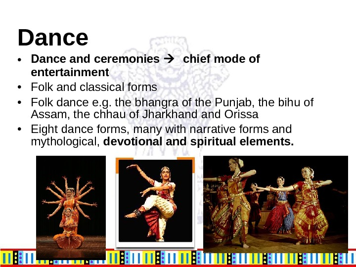 Dance • Dance and ceremonies  chief mode of entertainment  • Folk and classical forms