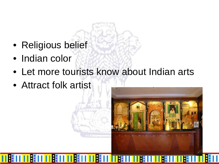 • Religious belief • Indian color • Let more tourists know about Indian arts •