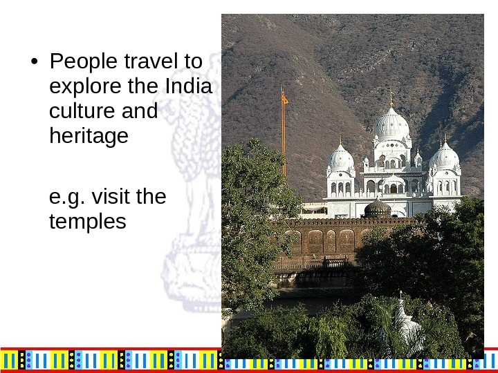 • People travel to explore the India culture and heritage e. g. visit the temples