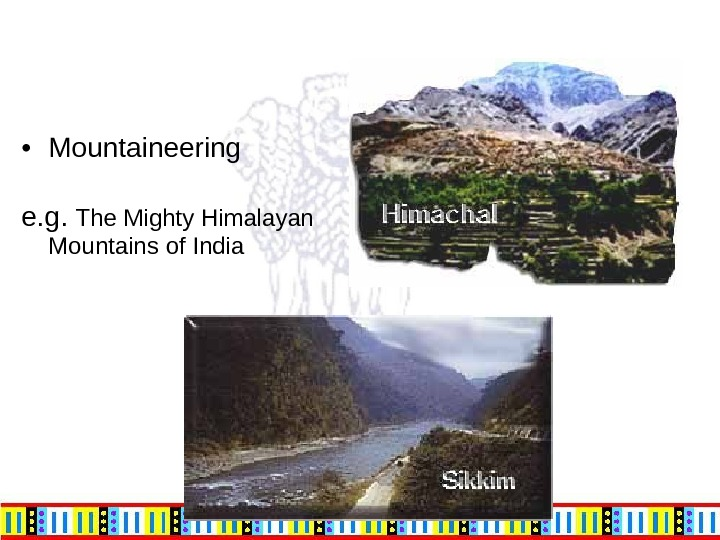 • Mountaineering e. g.  The Mighty Himalayan Mountains of India