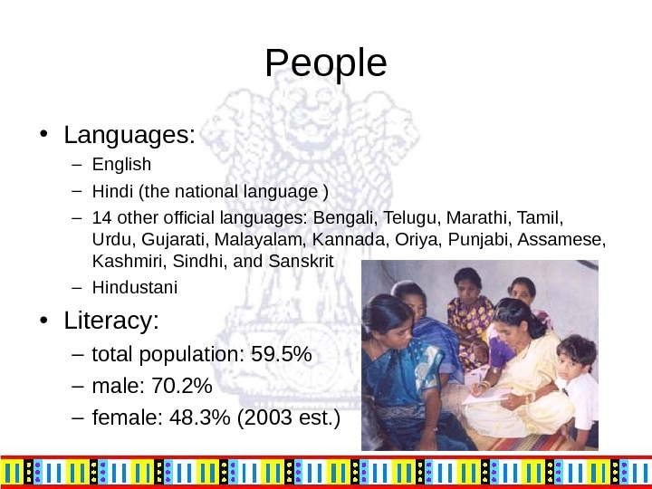 People • Languages: – English – Hindi (the national language ) – 14 other official languages: